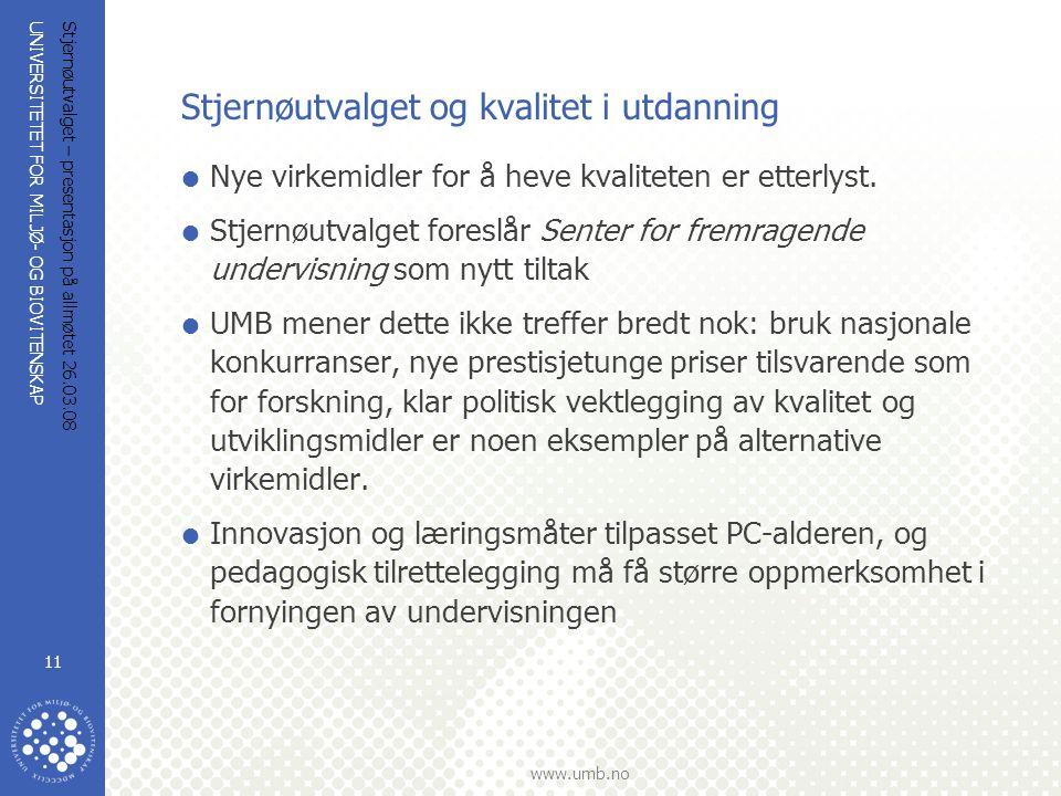 UNIVERSITETET FOR MILJØ- OG BIOVITENSKAP www.umb.no Stjernøutvalget – presentasjon på allmøtet 26.03.08 11 Stjernøutvalget og kvalitet i utdanning  N