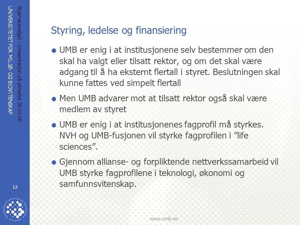 UNIVERSITETET FOR MILJØ- OG BIOVITENSKAP www.umb.no Stjernøutvalget – presentasjon på allmøtet 26.03.08 12 Styring, ledelse og finansiering  UMB er e