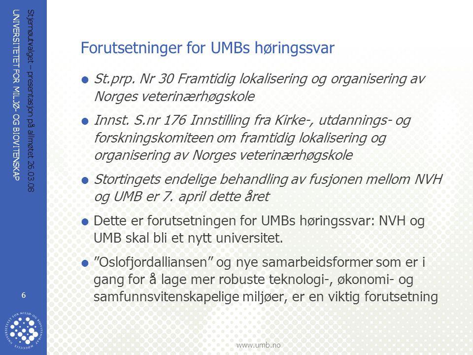 UNIVERSITETET FOR MILJØ- OG BIOVITENSKAP www.umb.no Stjernøutvalget – presentasjon på allmøtet 26.03.08 6 Forutsetninger for UMBs høringssvar  St.prp