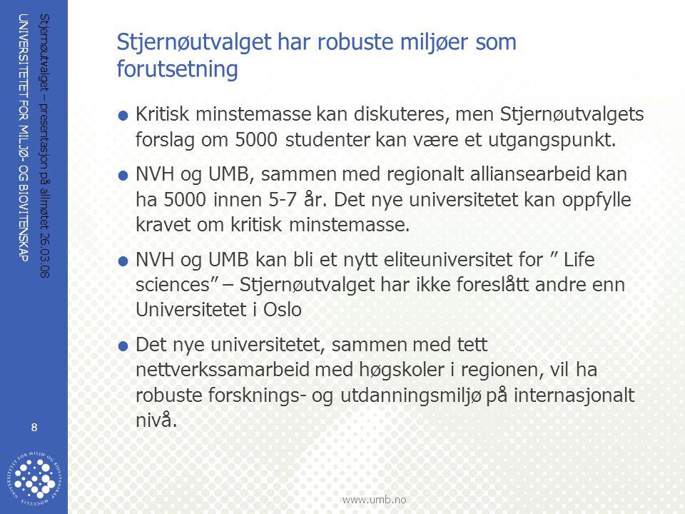 UNIVERSITETET FOR MILJØ- OG BIOVITENSKAP www.umb.no Stjernøutvalget – presentasjon på allmøtet 26.03.08 8 Stjernøutvalget har robuste miljøer som foru