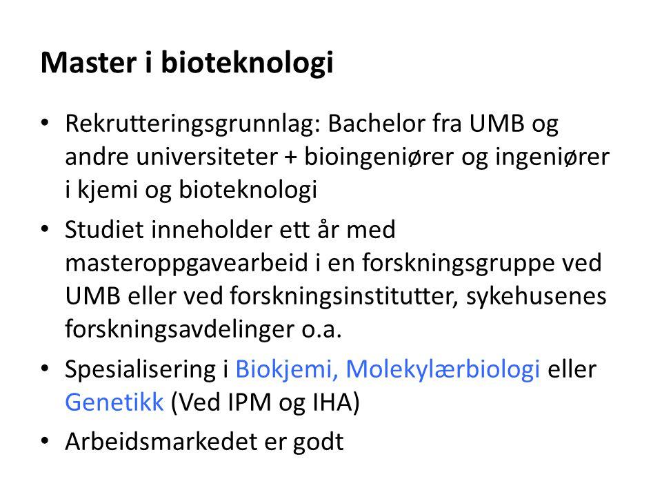Master i bioteknologi Rekrutteringsgrunnlag: Bachelor fra UMB og andre universiteter + bioingeniører og ingeniører i kjemi og bioteknologi Studiet inn
