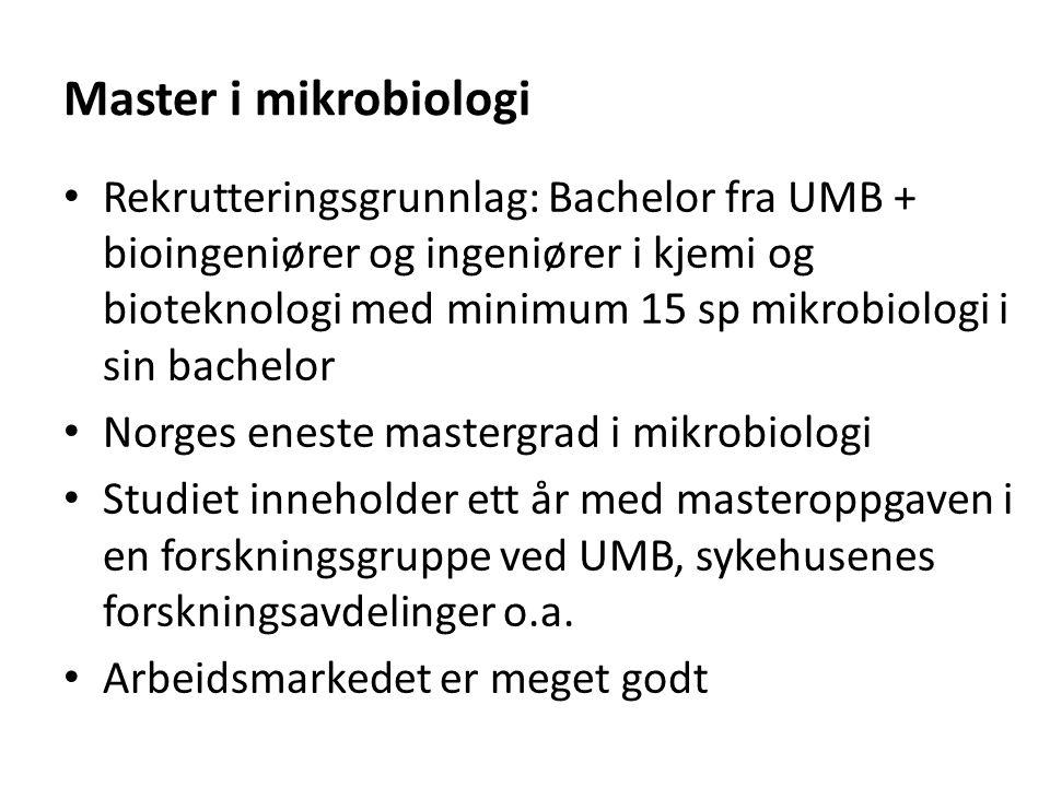 Master i mikrobiologi Rekrutteringsgrunnlag: Bachelor fra UMB + bioingeniører og ingeniører i kjemi og bioteknologi med minimum 15 sp mikrobiologi i s