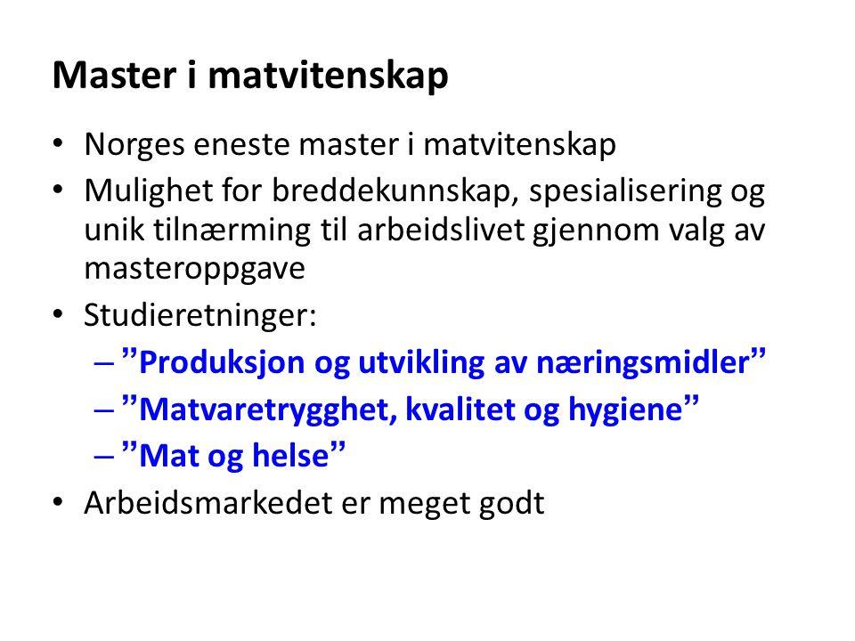 Master i matvitenskap Norges eneste master i matvitenskap Mulighet for breddekunnskap, spesialisering og unik tilnærming til arbeidslivet gjennom valg