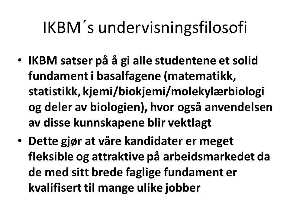 IKBM´s undervisningsfilosofi IKBM satser på å gi alle studentene et solid fundament i basalfagene (matematikk, statistikk, kjemi/biokjemi/molekylærbio