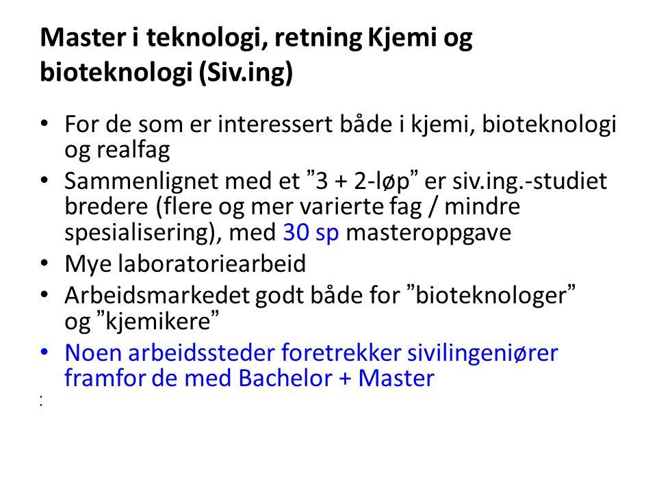 """Master i teknologi, retning Kjemi og bioteknologi (Siv.ing) For de som er interessert både i kjemi, bioteknologi og realfag Sammenlignet med et """"3 + 2"""