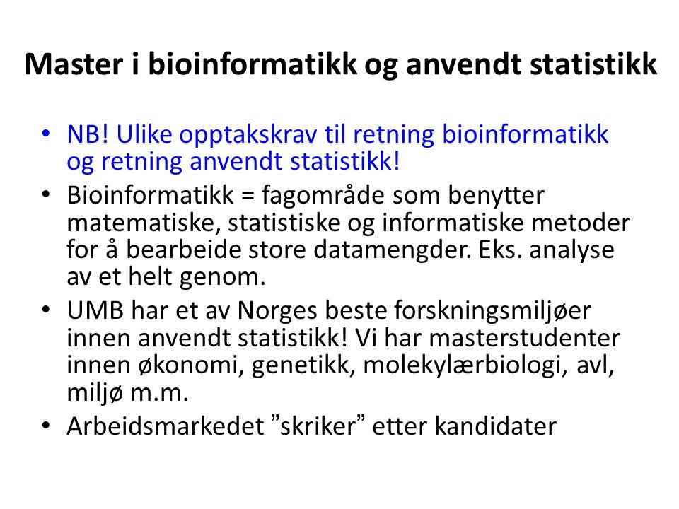 Master i bioinformatikk og anvendt statistikk NB! Ulike opptakskrav til retning bioinformatikk og retning anvendt statistikk! Bioinformatikk = fagområ