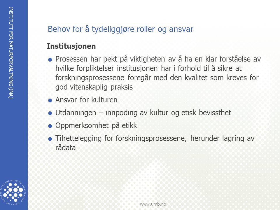 INSTITUTT FOR NATURFORVALTNING (INA) www.umb.no Behov for å tydeliggjøre roller og ansvar Institusjonen  Prosessen har pekt på viktigheten av å ha en