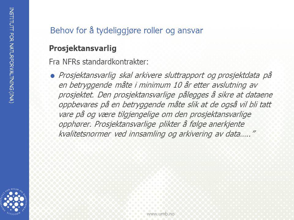 INSTITUTT FOR NATURFORVALTNING (INA) www.umb.no Behov for å tydeliggjøre roller og ansvar Prosjektansvarlig Fra NFRs standardkontrakter:  Prosjektans
