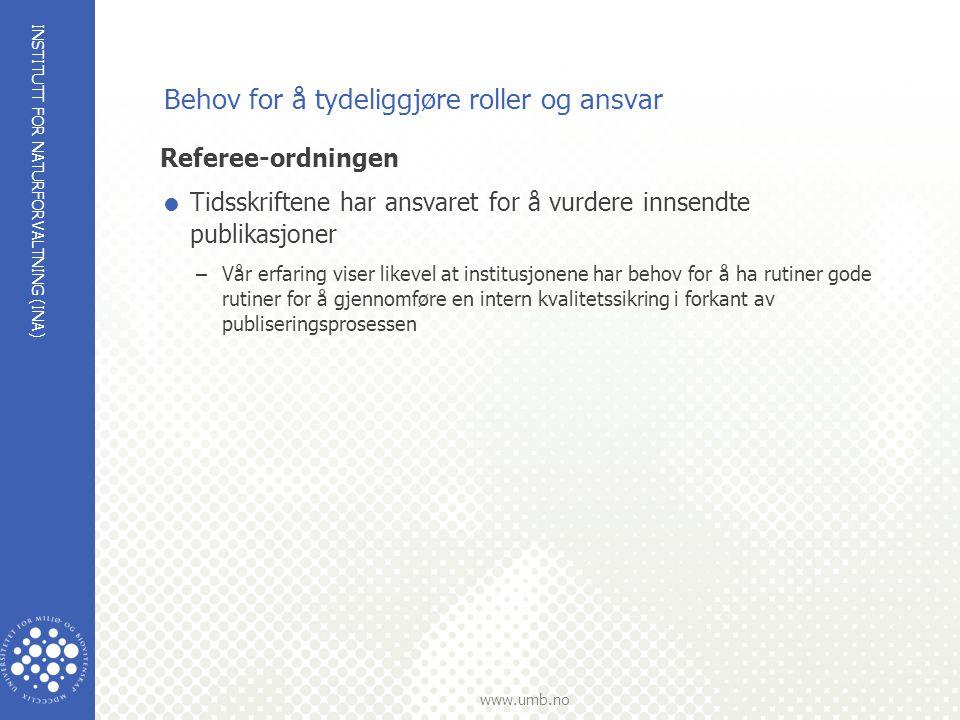 INSTITUTT FOR NATURFORVALTNING (INA) www.umb.no Behov for å tydeliggjøre roller og ansvar Referee-ordningen  Tidsskriftene har ansvaret for å vurdere