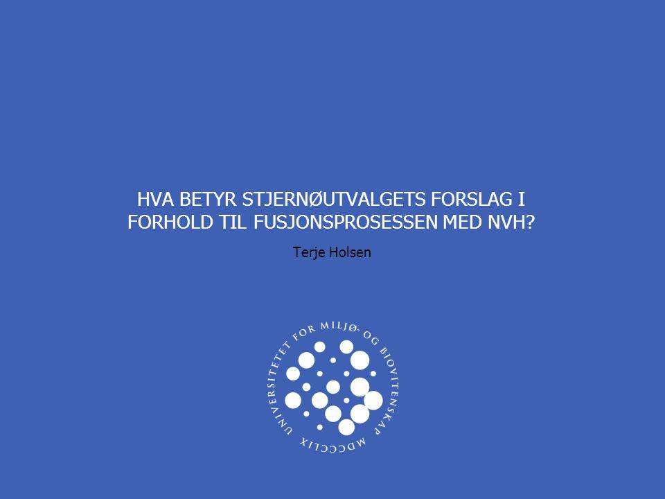 HVA BETYR STJERNØUTVALGETS FORSLAG I FORHOLD TIL FUSJONSPROSESSEN MED NVH Terje Holsen