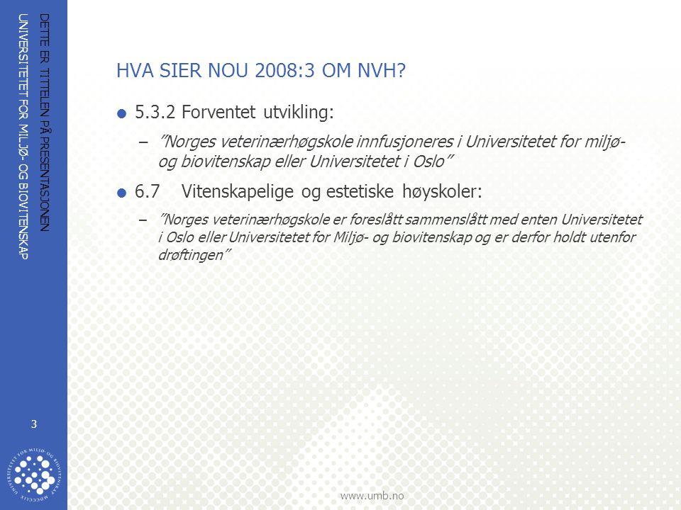 UNIVERSITETET FOR MILJØ- OG BIOVITENSKAP www.umb.no DETTE ER TITTELEN PÅ PRESENTASJONEN 3 HVA SIER NOU 2008:3 OM NVH.