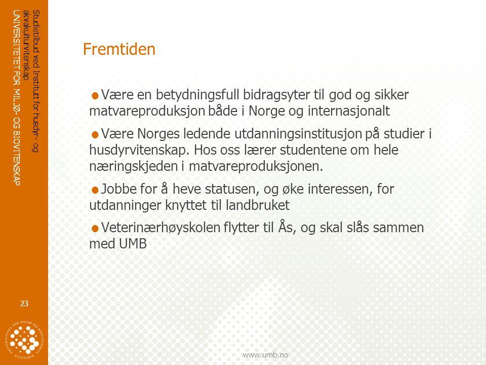 UNIVERSITETET FOR MILJØ- OG BIOVITENSKAP www.umb.no Fremtiden Studietilbud ved Institutt for husdyr- og akvakulturvitenskap 23  Være en betydningsfull bidragsyter til god og sikker matvareproduksjon både i Norge og internasjonalt  Være Norges ledende utdanningsinstitusjon på studier i husdyrvitenskap.