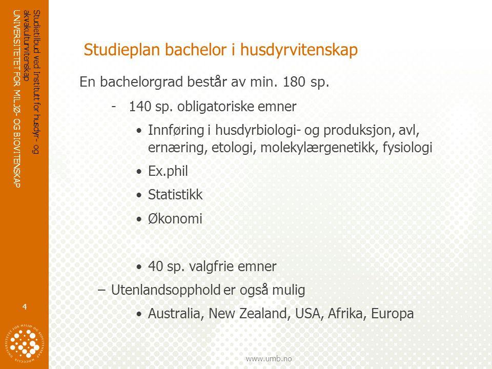 UNIVERSITETET FOR MILJØ- OG BIOVITENSKAP www.umb.no Studieplan bachelor i husdyrvitenskap En bachelorgrad består av min.