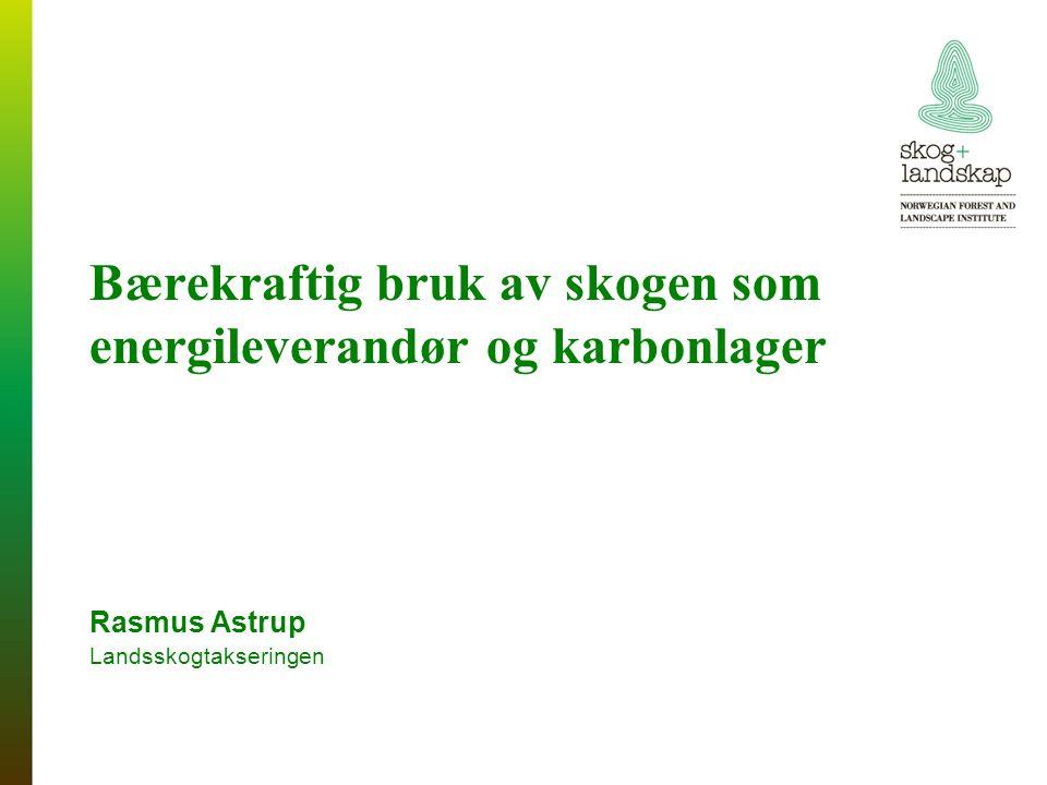 Bærekraftig bruk av skogen som energileverandør og karbonlager Rasmus Astrup Landsskogtakseringen