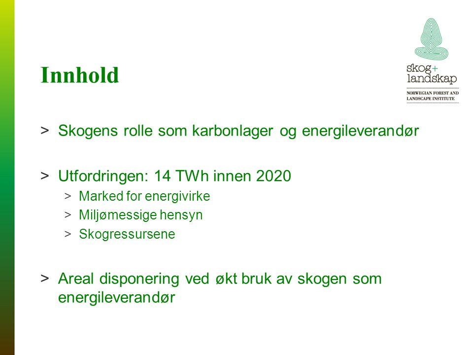 Innhold >Skogens rolle som karbonlager og energileverandør >Utfordringen: 14 TWh innen 2020 >Marked for energivirke >Miljømessige hensyn >Skogressursene >Areal disponering ved økt bruk av skogen som energileverandør