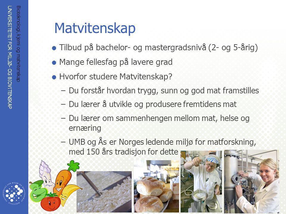 UNIVERSITETET FOR MILJØ- OG BIOVITENSKAP www.umb.no Bioteknologi, kjemi og matvitenskap 44  Tilbud på bachelor- og mastergradsnivå (2- og 5-årig)  M