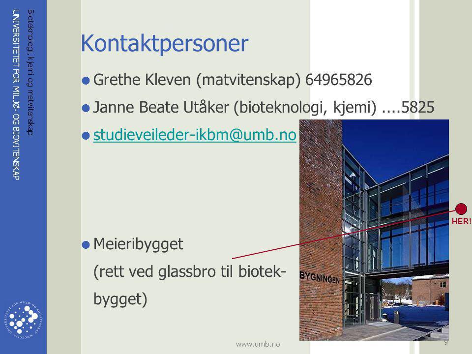 UNIVERSITETET FOR MILJØ- OG BIOVITENSKAP www.umb.no Bioteknologi, kjemi og matvitenskap 9 Kontaktpersoner  Grethe Kleven (matvitenskap) 64965826  Ja