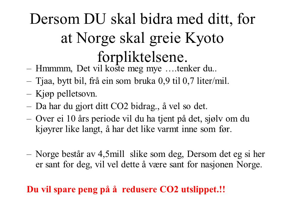 Dersom DU skal bidra med ditt, for at Norge skal greie Kyoto forpliktelsene.