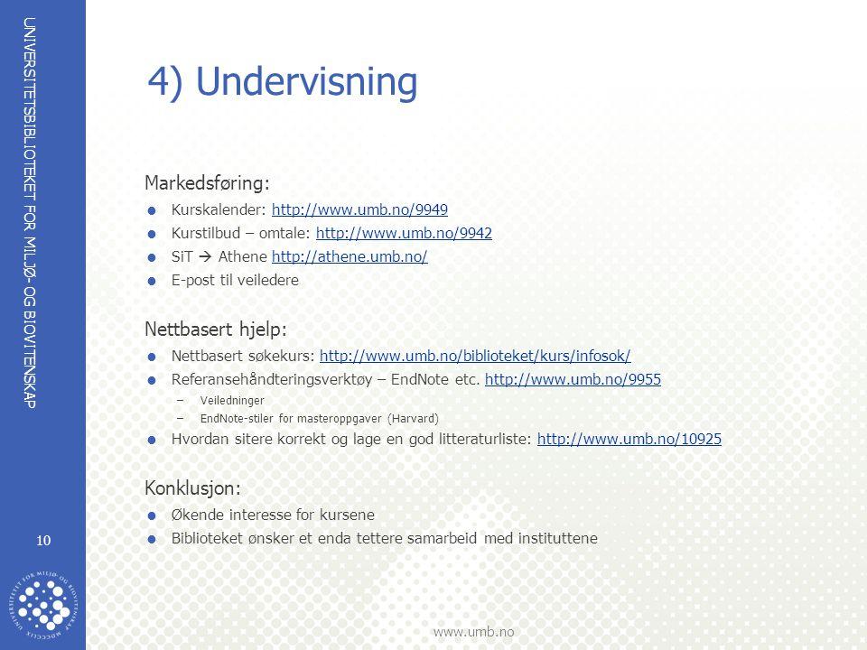 UNIVERSITETSBIBLIOTEKET FOR MILJØ- OG BIOVITENSKAP www.umb.no 10 4) Undervisning Markedsføring:  Kurskalender: http://www.umb.no/9949http://www.umb.no/9949  Kurstilbud – omtale: http://www.umb.no/9942http://www.umb.no/9942  SiT  Athene http://athene.umb.no/http://athene.umb.no/  E-post til veiledere Nettbasert hjelp:  Nettbasert søkekurs: http://www.umb.no/biblioteket/kurs/infosok/http://www.umb.no/biblioteket/kurs/infosok/  Referansehåndteringsverktøy – EndNote etc.