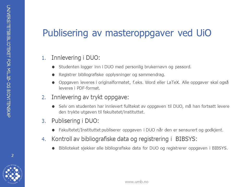 UNIVERSITETSBIBLIOTEKET FOR MILJØ- OG BIOVITENSKAP www.umb.no 2 Publisering av masteroppgaver ved UiO 1.
