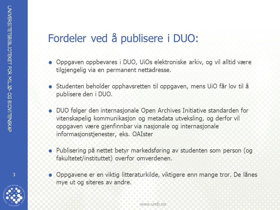 UNIVERSITETSBIBLIOTEKET FOR MILJØ- OG BIOVITENSKAP www.umb.no 3 Fordeler ved å publisere i DUO:  Oppgaven oppbevares i DUO, UiOs elektroniske arkiv, og vil alltid være tilgjengelig via en permanent nettadresse.