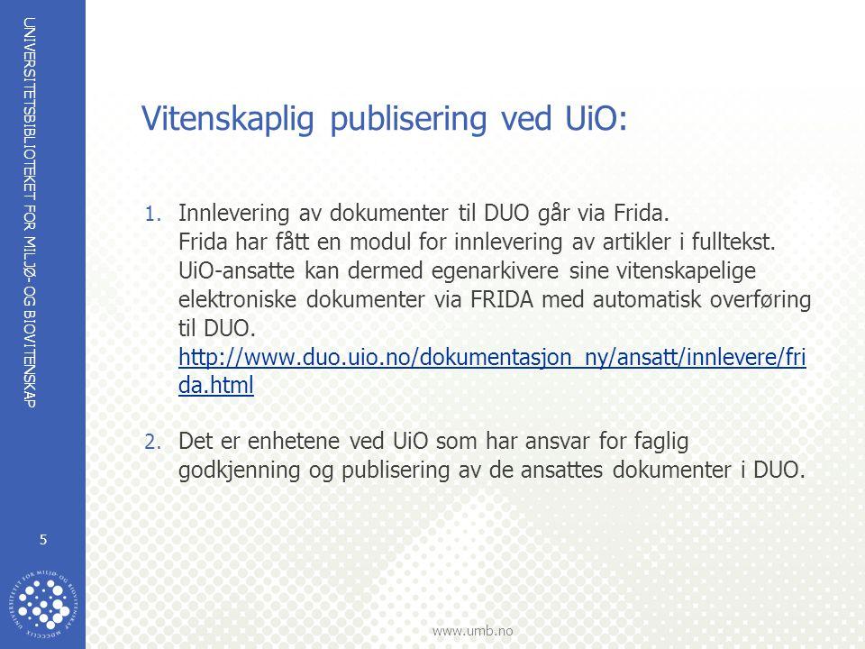 UNIVERSITETSBIBLIOTEKET FOR MILJØ- OG BIOVITENSKAP www.umb.no 6 Vitenskaplig publisering ved UiO: Dokumenter som først er publisert ved UiO  Er dokumentet publisert ved UiO, har forfatteren eller UiO opphavsrett.