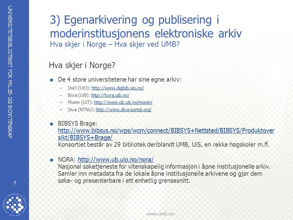 UNIVERSITETSBIBLIOTEKET FOR MILJØ- OG BIOVITENSKAP www.umb.no 8 3) Egenarkivering og publisering i moderinstitusjonens elektroniske arkiv Hva skjer i Norge – Hva skjer ved UMB.