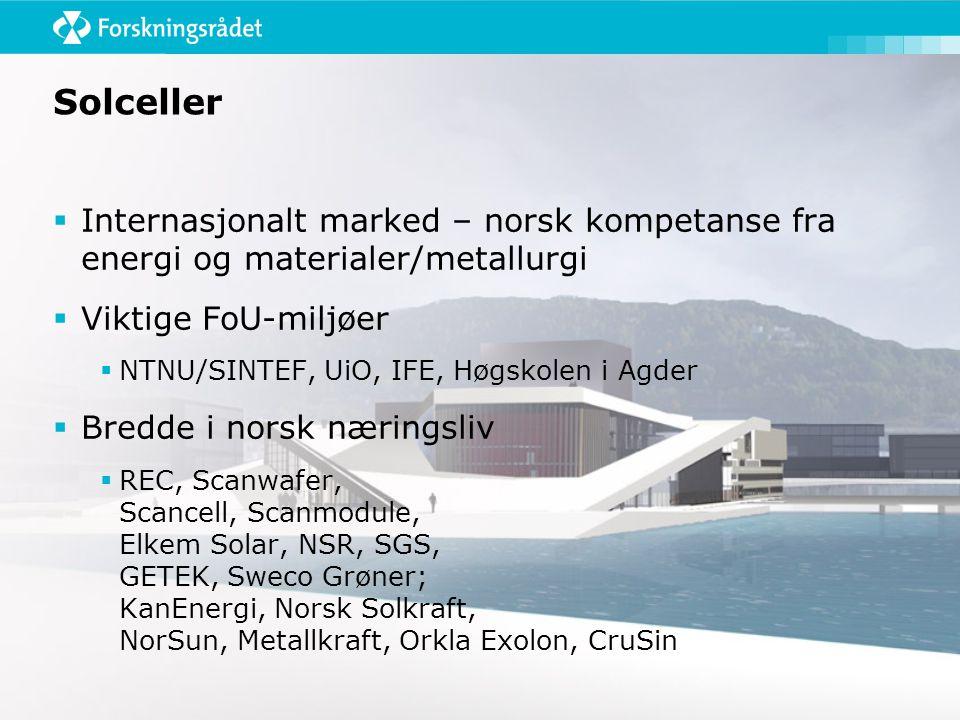 Solceller  Internasjonalt marked – norsk kompetanse fra energi og materialer/metallurgi  Viktige FoU-miljøer  NTNU/SINTEF, UiO, IFE, Høgskolen i Agder  Bredde i norsk næringsliv  REC, Scanwafer, Scancell, Scanmodule, Elkem Solar, NSR, SGS, GETEK, Sweco Grøner; KanEnergi, Norsk Solkraft, NorSun, Metallkraft, Orkla Exolon, CruSin