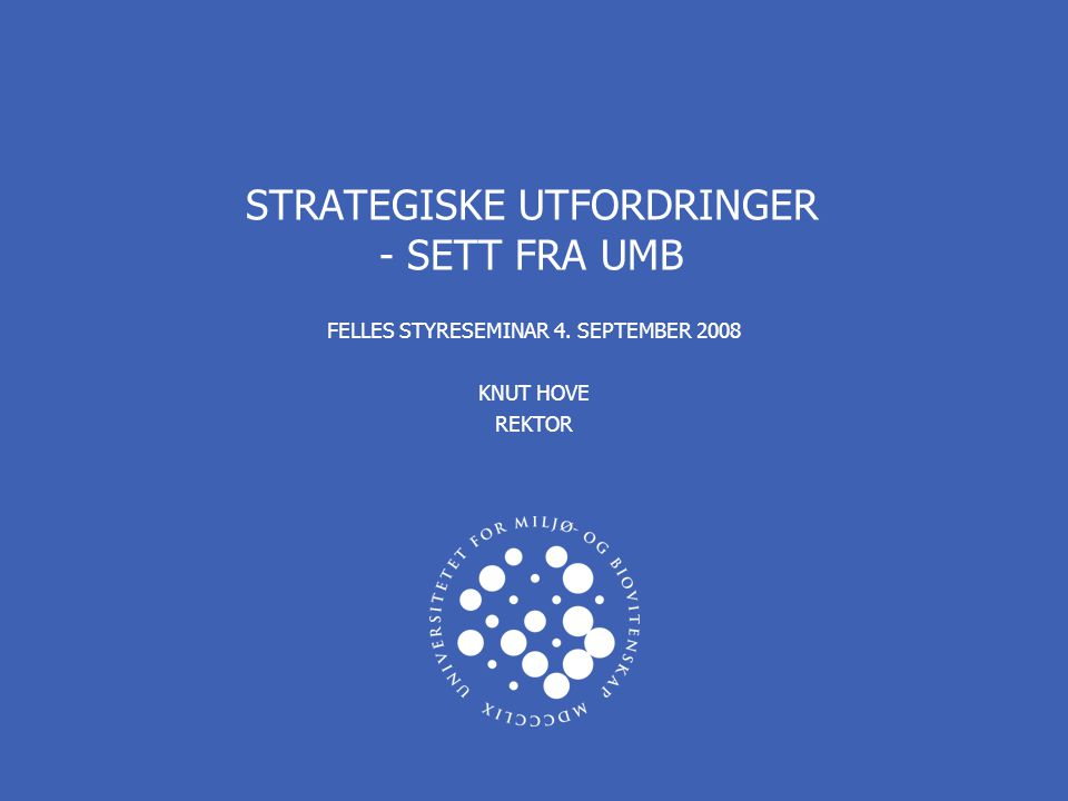 STRATEGISKE UTFORDRINGER - SETT FRA UMB FELLES STYRESEMINAR 4. SEPTEMBER 2008 KNUT HOVE REKTOR
