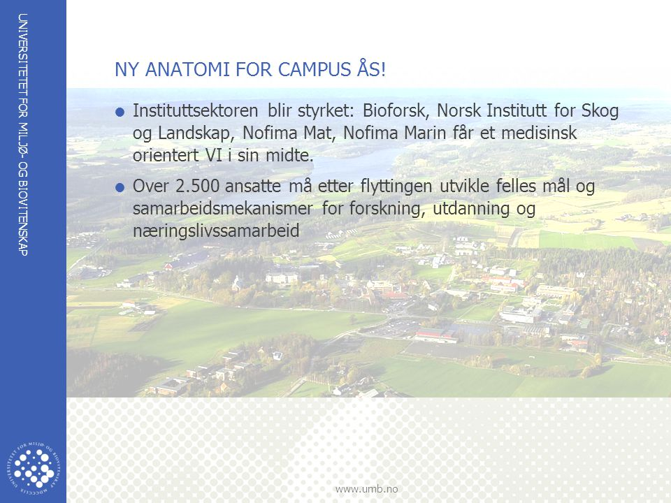 UNIVERSITETET FOR MILJØ- OG BIOVITENSKAP www.umb.no NY ANATOMI FOR CAMPUS ÅS.