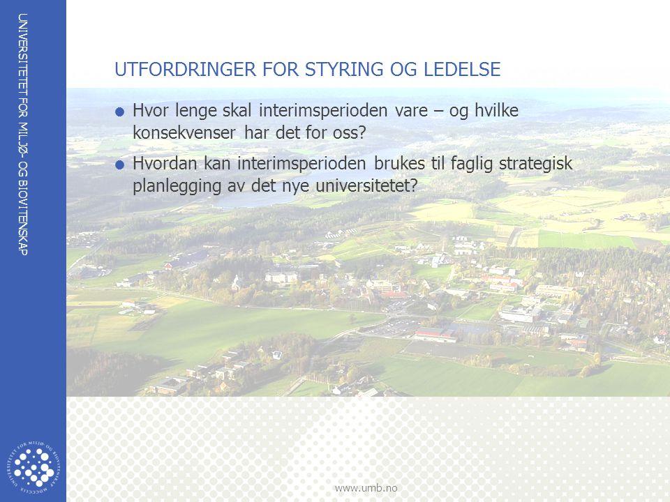 UNIVERSITETET FOR MILJØ- OG BIOVITENSKAP www.umb.no UTFORDRINGER FOR STYRING OG LEDELSE  Hvor lenge skal interimsperioden vare – og hvilke konsekvenser har det for oss.