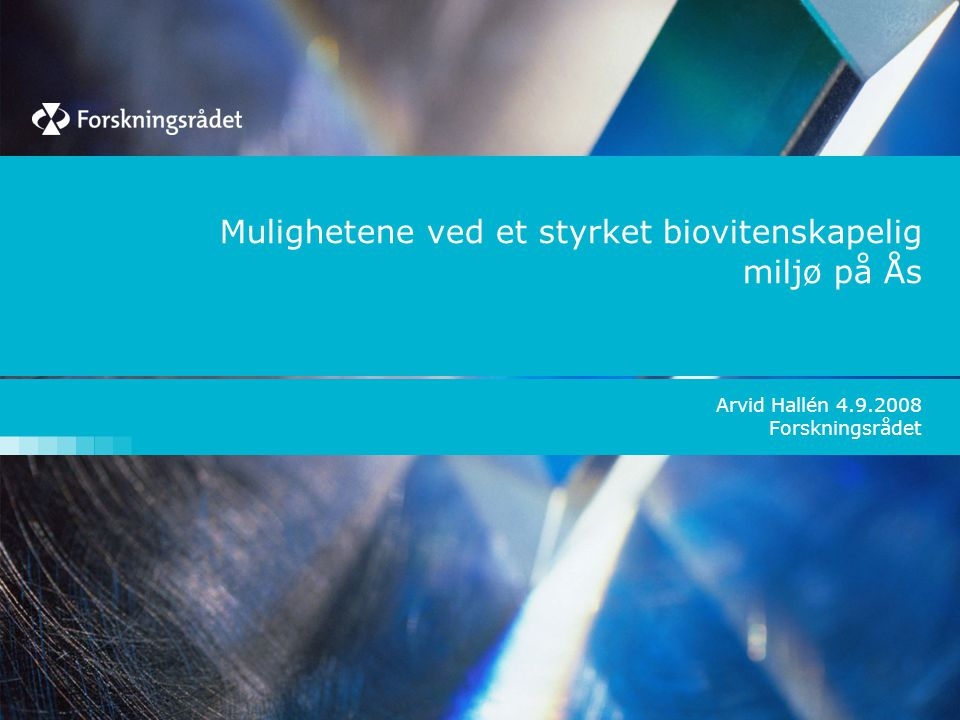 Mulighetene ved et styrket biovitenskapelig miljø på Ås Arvid Hallén 4.9.2008 Forskningsrådet