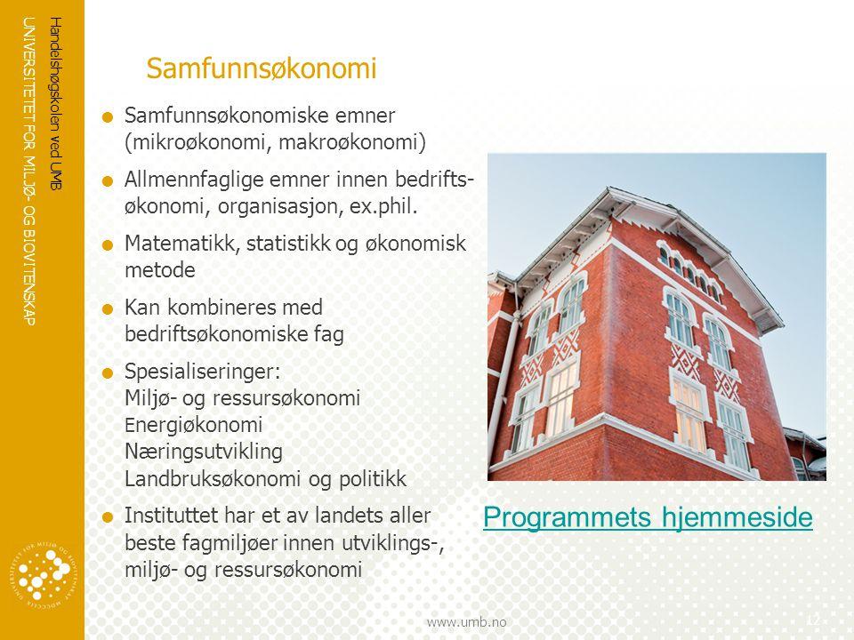 UNIVERSITETET FOR MILJØ- OG BIOVITENSKAP www.umb.no Samfunnsøkonomi  Samfunnsøkonomiske emner (mikroøkonomi, makroøkonomi)  Allmennfaglige emner innen bedrifts- økonomi, organisasjon, ex.phil.