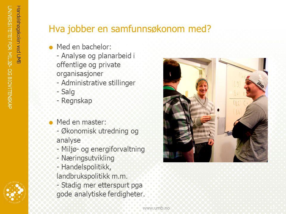 UNIVERSITETET FOR MILJØ- OG BIOVITENSKAP www.umb.no Hva jobber en samfunnsøkonom med.