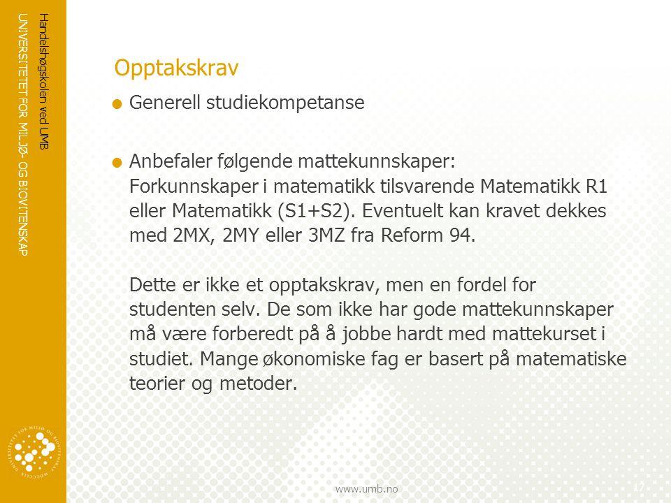 UNIVERSITETET FOR MILJØ- OG BIOVITENSKAP www.umb.no Opptakskrav  Generell studiekompetanse  Anbefaler følgende mattekunnskaper: Forkunnskaper i matematikk tilsvarende Matematikk R1 eller Matematikk (S1+S2).