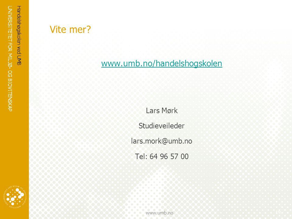 UNIVERSITETET FOR MILJØ- OG BIOVITENSKAP www.umb.no Vite mer? www.umb.no/handelshogskolen Lars Mørk Studieveileder lars.mork@umb.no Tel: 64 96 57 00 H