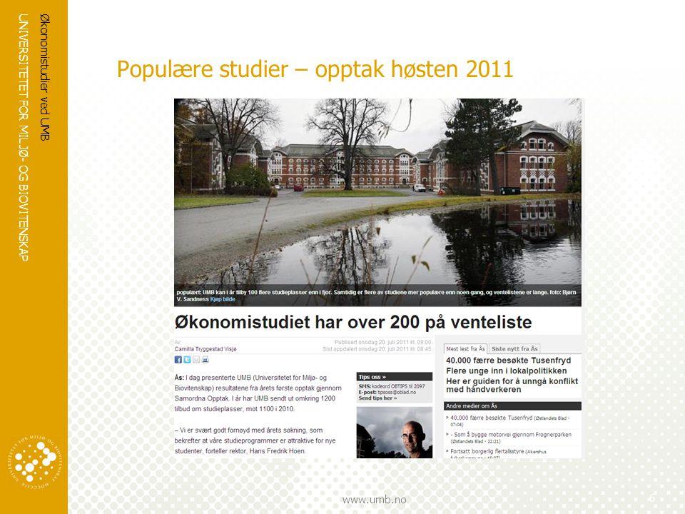 UNIVERSITETET FOR MILJØ- OG BIOVITENSKAP www.umb.no Populære studier – opptak høsten 2011 Økonomistudier ved UMB 6