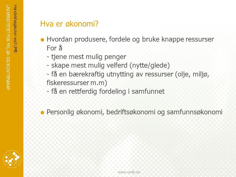 UNIVERSITETET FOR MILJØ- OG BIOVITENSKAP www.umb.no Hva er økonomi.