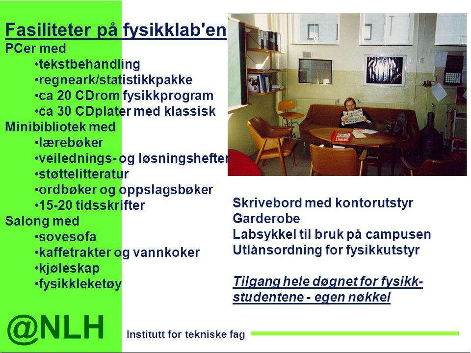 @NLH Institutt for tekniske fag Fasiliteter på fysikklab'en PCer med tekstbehandling regneark/statistikkpakke ca 20 CDrom fysikkprogram ca 30 CDplater