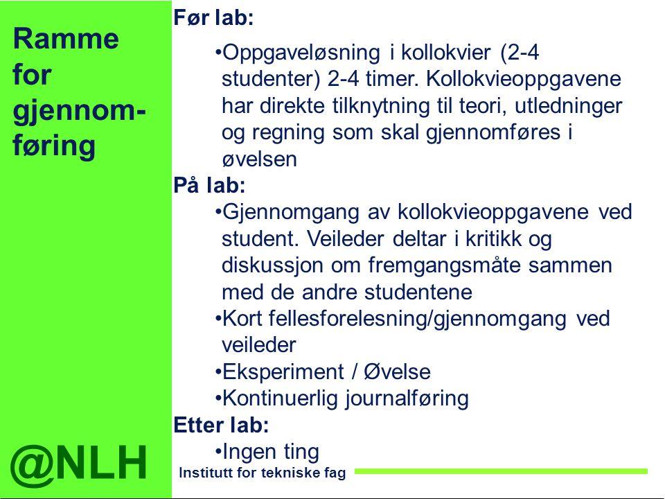 @NLH Institutt for tekniske fag Før lab: Oppgaveløsning i kollokvier (2-4 studenter) 2-4 timer. Kollokvieoppgavene har direkte tilknytning til teori,