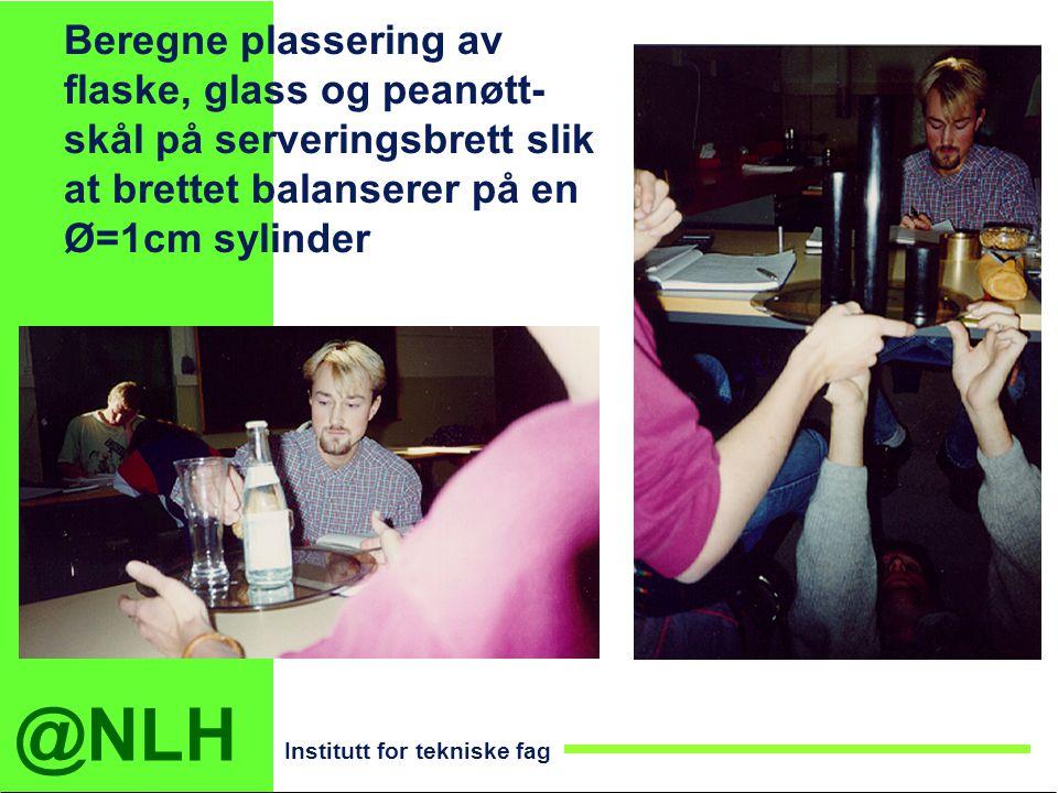 @NLH Institutt for tekniske fag Beregne plassering av flaske, glass og peanøtt- skål på serveringsbrett slik at brettet balanserer på en Ø=1cm sylinde