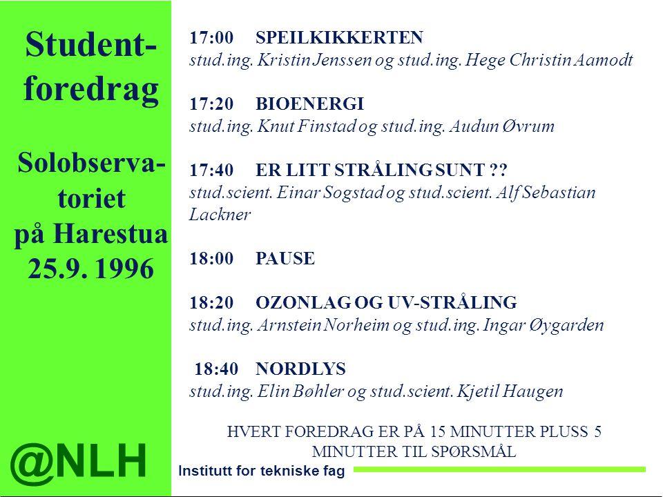 @NLH Institutt for tekniske fag 17:00SPEILKIKKERTEN stud.ing. Kristin Jenssen og stud.ing. Hege Christin Aamodt 17:20BIOENERGI stud.ing. Knut Finstad