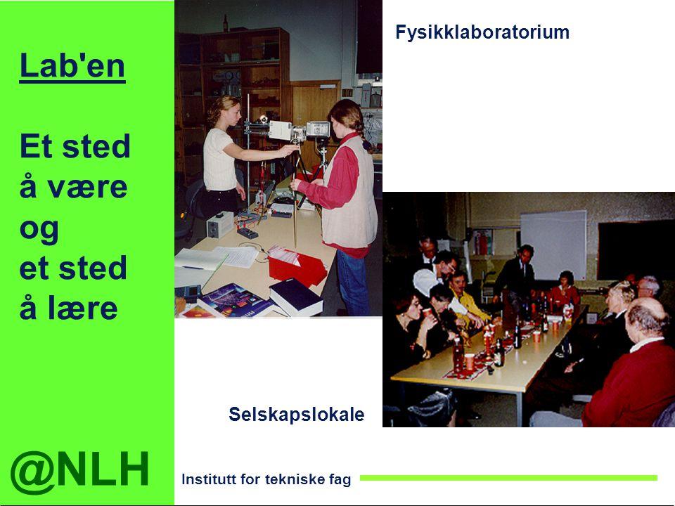 @NLH Institutt for tekniske fag Lab'en Et sted å være og et sted å lære Selskapslokale Fysikklaboratorium