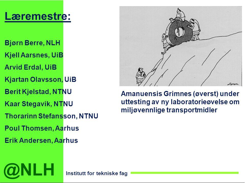 @NLH Institutt for tekniske fag Læremestre: Bjørn Berre, NLH Kjell Aarsnes, UiB Arvid Erdal, UiB Kjartan Olavsson, UiB Berit Kjelstad, NTNU Kaar Stega