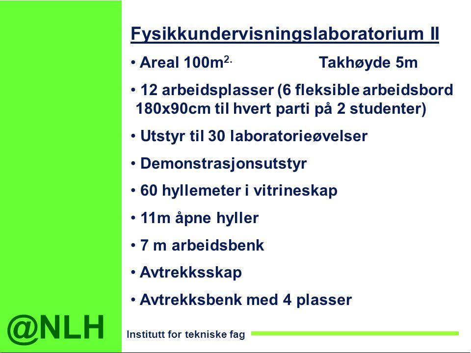 @NLH Institutt for tekniske fag Fysikkundervisningslaboratorium II Areal 100m 2. Takhøyde 5m 12 arbeidsplasser (6 fleksible arbeidsbord 180x90cm til h