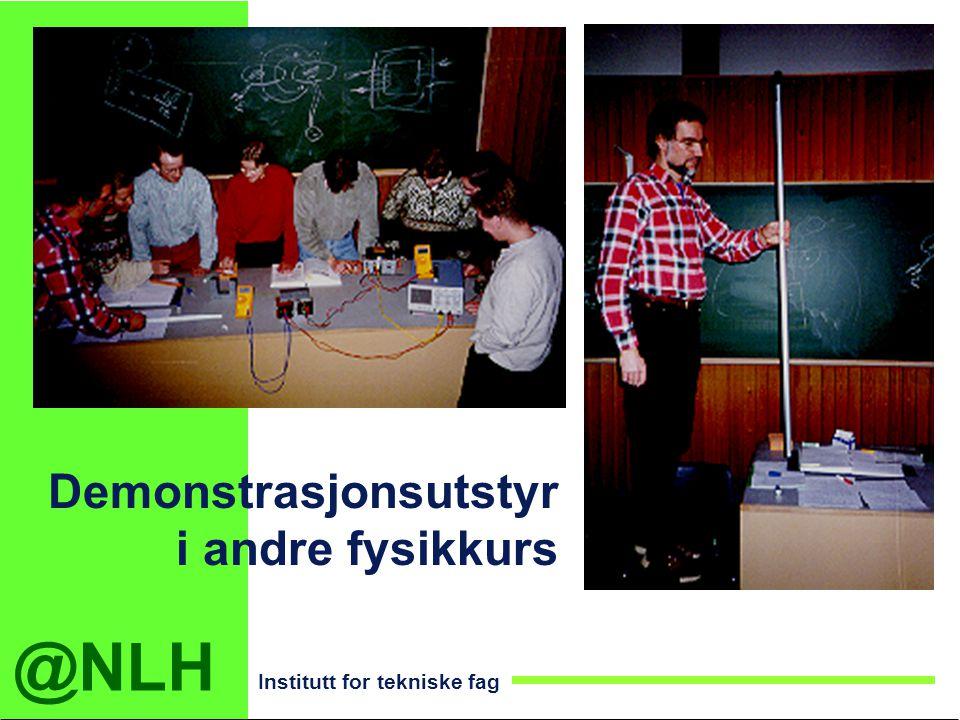 @NLH Institutt for tekniske fag Demonstrasjonsutstyr i andre fysikkurs