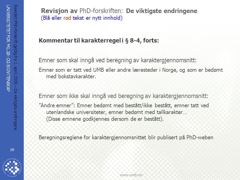 UNIVERSITETET FOR MILJØ- OG BIOVITENSKAP www.umb.no Revidert PhD-forskrift gyldig fra 1. april 2009 – De viktigste endringene 10 Revisjon av PhD-forsk