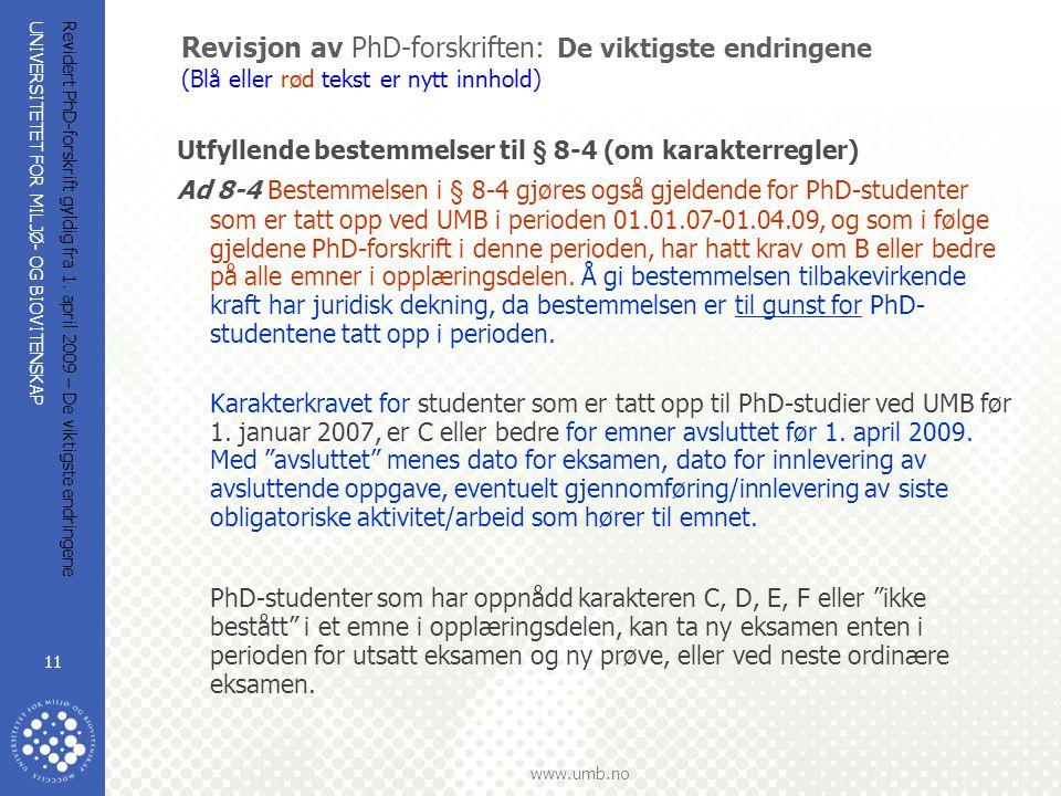 UNIVERSITETET FOR MILJØ- OG BIOVITENSKAP www.umb.no Revidert PhD-forskrift gyldig fra 1. april 2009 – De viktigste endringene 11 Revisjon av PhD-forsk