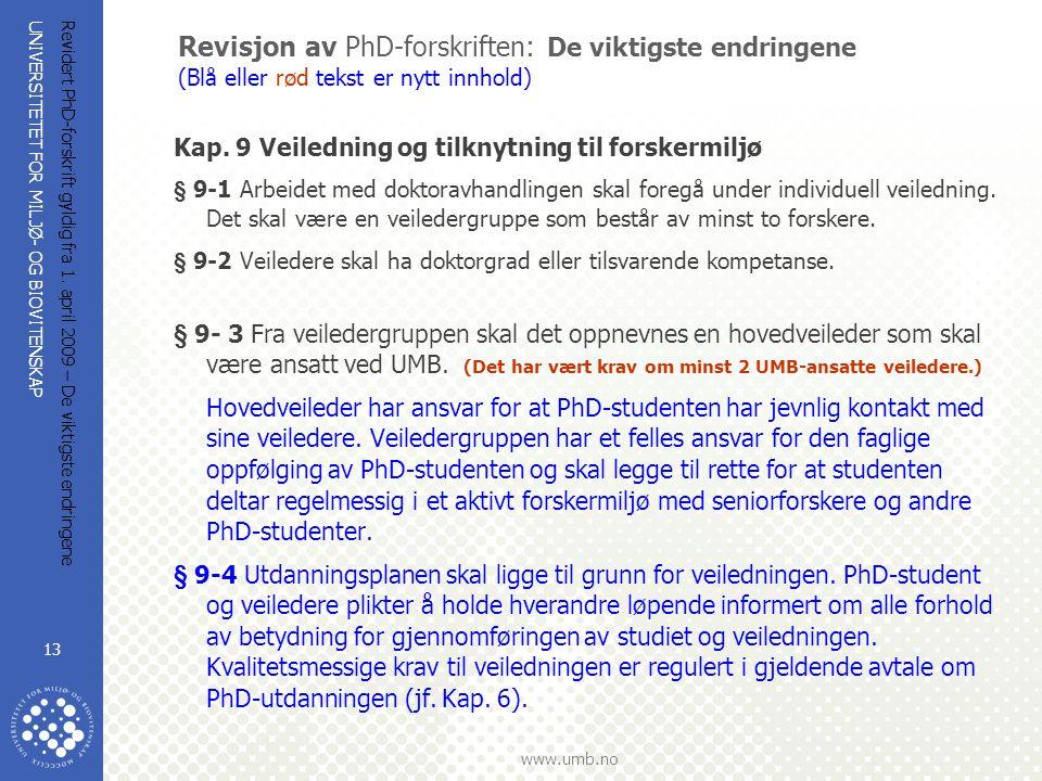 UNIVERSITETET FOR MILJØ- OG BIOVITENSKAP www.umb.no Revidert PhD-forskrift gyldig fra 1. april 2009 – De viktigste endringene 13 Revisjon av PhD-forsk