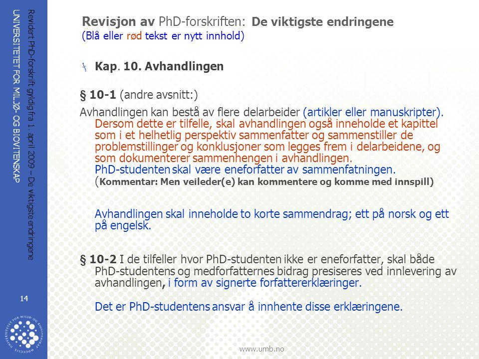 UNIVERSITETET FOR MILJØ- OG BIOVITENSKAP www.umb.no Revidert PhD-forskrift gyldig fra 1. april 2009 – De viktigste endringene 14 Revisjon av PhD-forsk